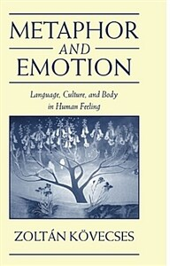Metaphor and emotion : language, culture, and body in human feeling 1st pbk. ed