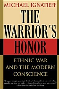 The Warriors Honor: Ethnic War and the Modern Conscience (Paperback)