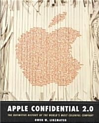 Apple Confidential 2.0: The Definitive History of the Worlds Most Colorful Company (Paperback, 2nd, Revised)