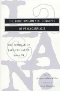 The seminar of Jacques Lacan. 11, The four fundamental concepts of psycho-analysis