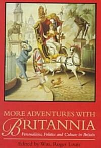 More Adventures With Britannia Personalities, Politics and Culture in Britain (Hardcover)