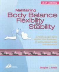 Maintaining body balance, flexibility, and stability : a practical guide to the prevention and treatment of musculoskeletal pain and dysfunction