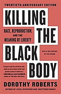 Killing the Black Body: Race, Reproduction, and the Meaning of Liberty (Paperback)