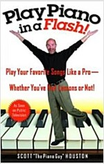 Play Piano in a Flash!: Play Your Favorite Songs Like a Pro--Whether You\'ve Had Lessons or Not!