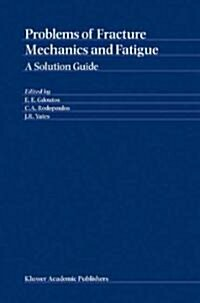 Problems of Fracture Mechanics and Fatigue: A Solution Guide (Hardcover, 2003)