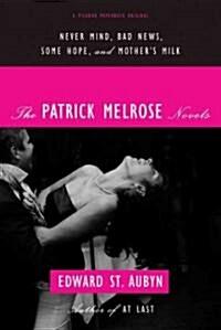 The Patrick Melrose Novels: Never Mind, Bad News, Some Hope, and Mothers Milk (Paperback, Deckle Edge)