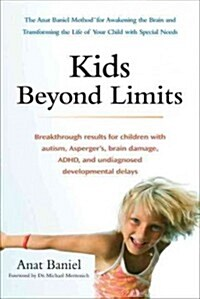 Kids Beyond Limits: The Anat Baniel Method for Awakening the Brain and Transforming the Life of Your Child with Special Needs (Paperback)