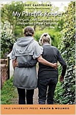 My Parent's Keeper: The Guilt, Grief, Guesswork, and Unexpected Gifts of Caregiving (Paperback)