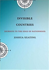 Invisible Countries: Journeys to the Edge of Nationhood (Hardcover)