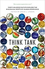 Think Tank: Forty Neuroscientists Explore the Biological Roots of Human Experience (Hardcover)