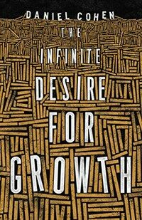 The Infinite Desire for Growth (Hardcover)