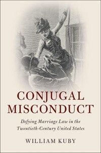 Conjugal Misconduct : Defying Marriage Law in the Twentieth-Century United States (Hardcover)