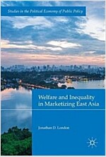 Welfare and Inequality in Marketizing East Asia (Hardcover)