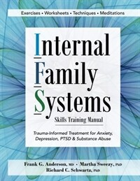 Internal family systems skills training manual : trauma-informed treatment for Anxiety, depression, PTSD & substance abuse