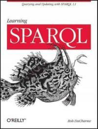 Learning SPARQL : querying and updating with SPARQL 1.1 / 1st ed