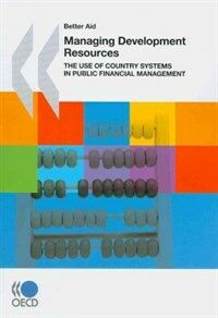 Managing Development Resources : The Use of Country Systems in Public Financial Management