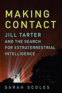 Making Contact: Jill Tarter and the Search for Extraterrestrial Intelligence (Paperback)