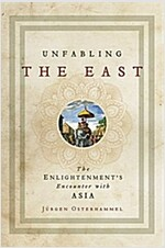 Unfabling the East: The Enlightenment's Encounter with Asia (Hardcover)