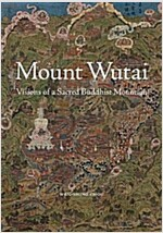 Mount Wutai: Visions of a Sacred Buddhist Mountain (Hardcover)