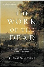 The Work of the Dead: A Cultural History of Mortal Remains (Paperback)