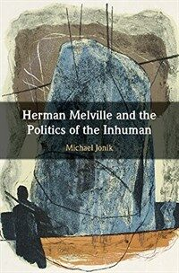 Herman Melville and the Politics of the Inhuman (Hardcover)