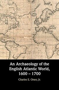 An Archaeology of the English Atlantic World, 1600 - 1700 (Hardcover)