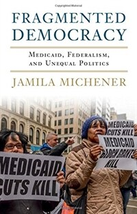 Fragmented Democracy : Medicaid, Federalism, and Unequal Politics (Hardcover)