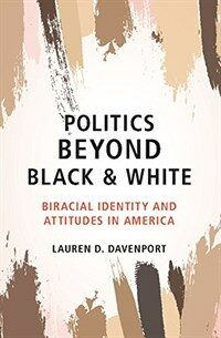 Politics Beyond Black and White : Biracial Identity and Attitudes in America (Hardcover)
