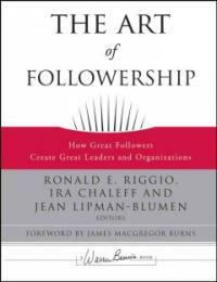The art of followership : how great followers create great leaders and organizations 1st ed