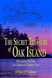Secret Treasure of Oak Island: The Amazing True Story of a Centuries-Old Treasure Hunt (Paperback)