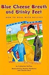 Blue Cheese Breath and Stinky Feet: How to Deal with Bullies (Paperback)