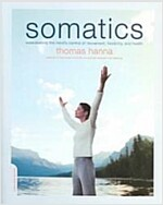 Somatics : Reawakening the Mind's Control of Movement, Flexibility, and Health (Paperback)