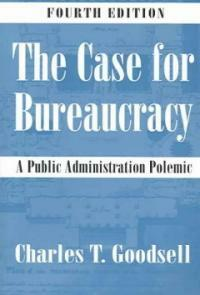 The case for bureaucracy : a public administration polemic 4th ed