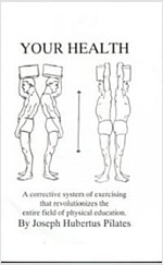 Your Health: A Corrective System of Exercising That Revolutionizes the Entire Field of Physical Education (Paperback)