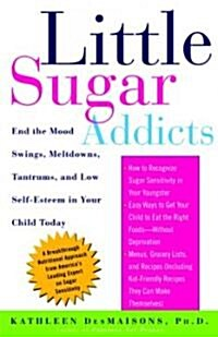 Little Sugar Addicts: End the Mood Swings, Meltdowns, Tantrums, and Low Self-Esteem in Your Child Today (Paperback)