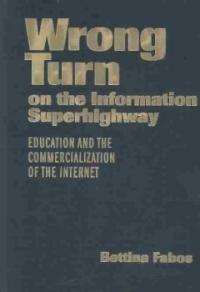 Wrong turn on the information superhighway: education and the commercialization of the Internet
