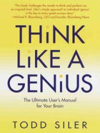 Think like a genius : use your creativity in ways that will enrich your life