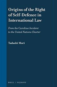 Origins of the right of self-defence in international law : from the Caroline Incident to the United Nations Charter