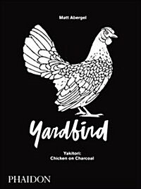 Chicken and Charcoal : Yakitori, Yardbird, Hong Kong (Hardcover)