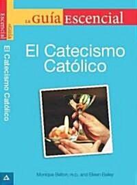 La Guia Esencial del Catecismo de la Igelia Catolica = The Essential Guide to the Catholic Catechism (Paperback)