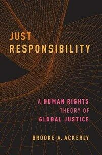 Just responsibility : a human rights theory of global justice