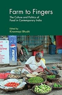 Farm to Fingers : The Culture and Politics of Food in Contemporary India (Hardcover)
