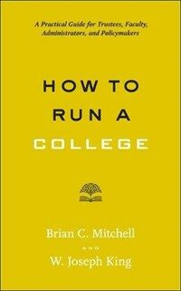 How to run a college : a practical guide for trustees, faculty, administrators, and policymakers