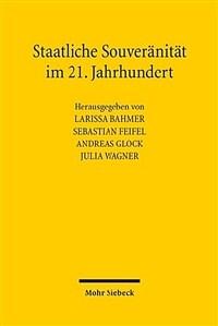 Staatliche Souveränität im 21. Jahrhundert : zwischen nationaler Selbstbestimmung und globaler Verflechtung