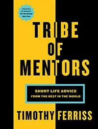 Tribe of Mentors : Short Life Advice from the Best in the World (Paperback)