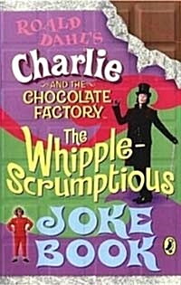 Charlie and the Chocolate Factory: The Whipple-Scrumptious Joke Book (Paperback)