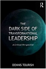 The Dark Side of Transformational Leadership : A Critical Perspective (Paperback)