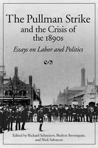 The Pullman Strike and the crisis of the 1890s : essays on labor and politics