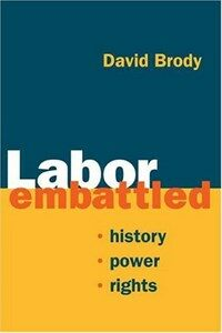 Labor embattled : history, power, rights