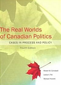 The Real Worlds of Canadian Politics: Cases in Process and Policy (Paperback, 4)